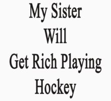 My Sister Will Get Rich Playing Hockey  by supernova23
