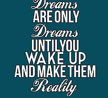 Dreams Are Only Dreams Until... White/Blue by LifeDesigned