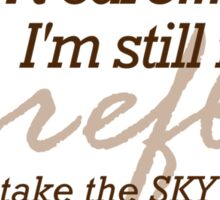 You Can't Take The SKY From Me Sticker