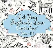 Let Your Brotherly Love Continue Design no. 12 by JenielsonDesign