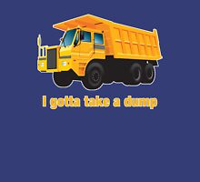 I've gotta take a dump Unisex T-Shirt