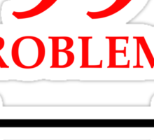 99 PROBLEMS Sticker