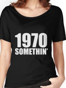 1970 Somethin' Women's Relaxed Fit T-Shirt