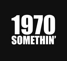 1970 Somethin' Unisex T-Shirt
