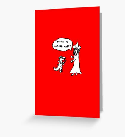 You're a Lizard Harry Greeting Card