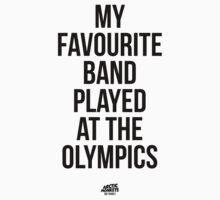 My Favourite Band Played At The Olympics - Did Yours? by immbc