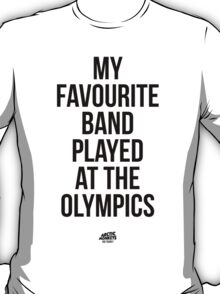 My Favourite Band Played At The Olympics - Did Yours? T-Shirt