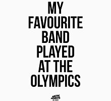 My Favourite Band Played At The Olympics - Did Yours? Unisex T-Shirt