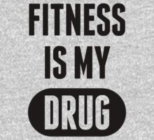 Fitness is My Drug by Look Human