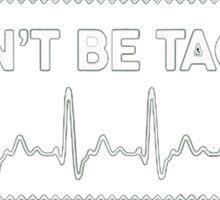 Don't Be Tachy - Nurse Shirt -Sweater. Sticker