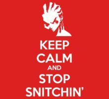 Keep Calm and Stop Snitchin' by Drazhen
