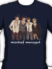 Mischief Managed? Mischief Managed. T-Shirt
