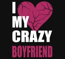 I LOVE MY CRAZY BOYFRIEND- I LOVE MY CRAZY GIRLFRIEND by omadesign