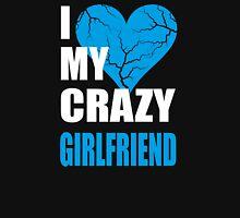 I LOVE MY CRAZY GIRLFRIEND- I LOVE MY CRAZY BOYFRIEND T-Shirt