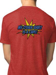 My Other Shirt Is a Cape Tri-blend T-Shirt