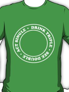 Act Single, Drink Triple, See Double T-Shirt