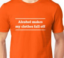 Alcohol makes my clothes fall off Unisex T-Shirt