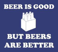 Beer is good but beers are better by partyanimal