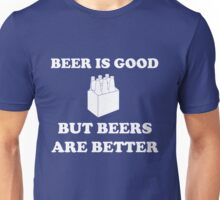 Beer is good but beers are better Unisex T-Shirt