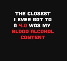 The closest I ever got to a 4.0 was blood alcohol content Unisex T-Shirt
