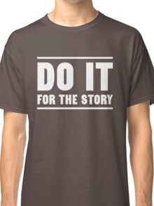 Do it for the story Classic T-Shirt