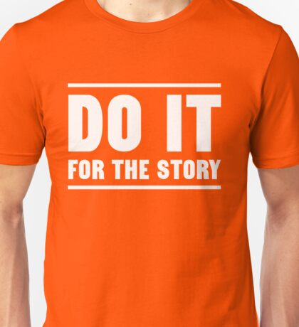 Do it for the story Unisex T-Shirt