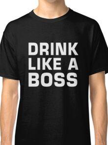 Drink like a boss Classic T-Shirt