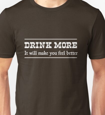 Drink more it will make you feel better Unisex T-Shirt