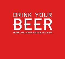 Drink your beer. There are sober people in China Unisex T-Shirt