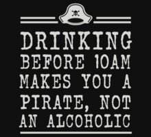 Drinking before 10 makes you a pirate not an alcoholic by partyanimal