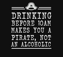 Drinking before 10 makes you a pirate not an alcoholic Unisex T-Shirt