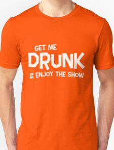 Get me drunk and enjoy the show Unisex T-Shirt