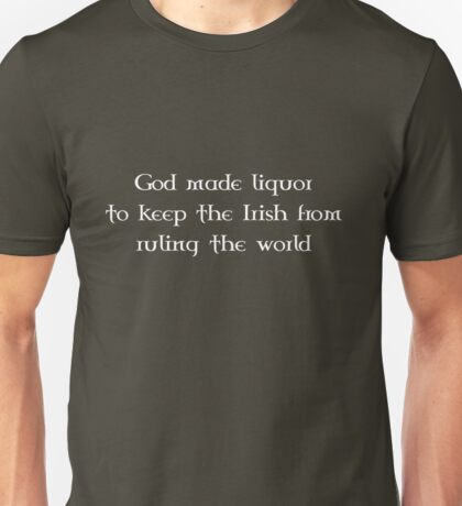 God made liquor to keep the Irish from ruling the world Unisex T-Shirt