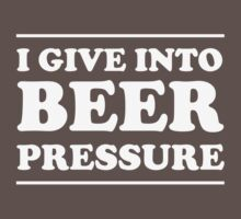 I give into beer pressure by partyanimal
