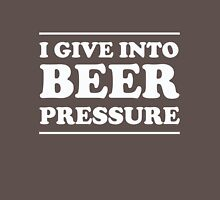 I give into beer pressure Unisex T-Shirt