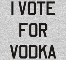 I Vote For Vodka by partyanimal