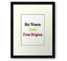 Hot Women Come From Belgium  Framed Print
