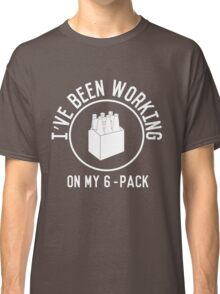 I've been working on my 6 pack Classic T-Shirt