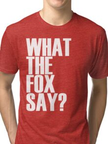 What the fox say shirt Tri-blend T-Shirt
