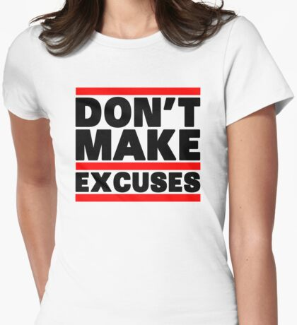 Don't Make Excuses Womens Fitted T-Shirt