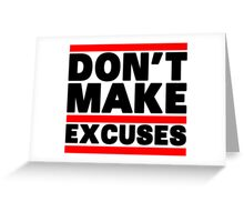 Don't Make Excuses Greeting Card