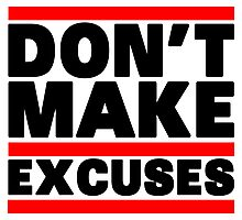 Don't Make Excuses Photographic Print
