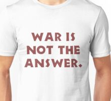WAR is not the answer Unisex T-Shirt