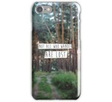 """""""Not all who wander are lost"""" iPhone Case/Skin"""