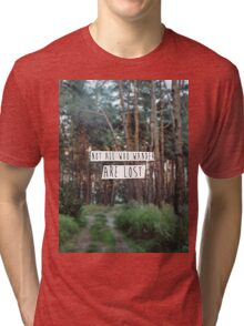 """""""Not all who wander are lost"""" Tri-blend T-Shirt"""