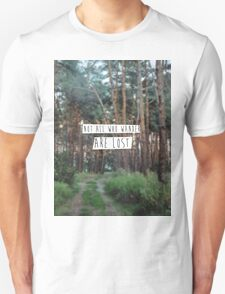 """""""Not all who wander are lost"""" Unisex T-Shirt"""