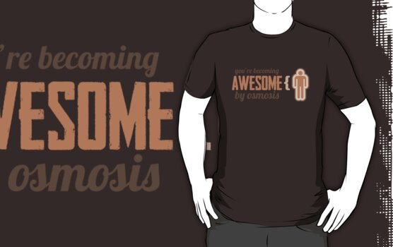 Your Becoming Awesome by Osmosis by marcodeobaldia