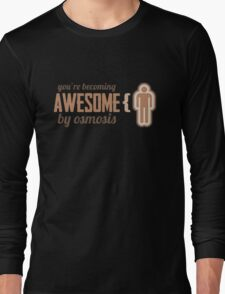Your Becoming Awesome by Osmosis Long Sleeve T-Shirt