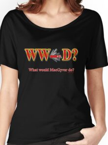 What Would Macgyver Do Women's Relaxed Fit T-Shirt