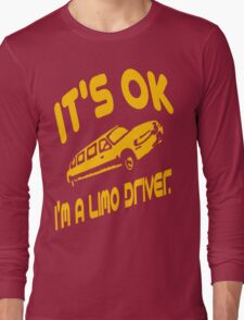 It's OK I'm A Limo Driver Long Sleeve T-Shirt